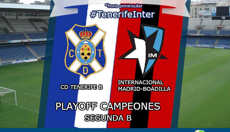 Play off de ascenso a 2ª B CD Tenerife B vs Internacional Madrid-Boadilla